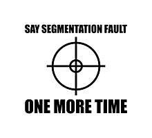 Say Segmentation Fault One More Time - Funny Grey Programmer Shirt Photographic Print