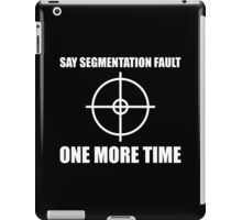 Say Segmentation Fault One More Time - Funny Black Programmer Shirt iPad Case/Skin