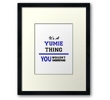 It's a YUMIE thing, you wouldn't understand !! Framed Print