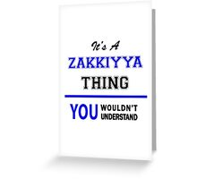 It's a ZAKKIYYA thing, you wouldn't understand !! Greeting Card