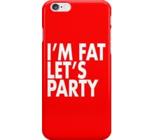 I'M FAT LET'S PARTY iPhone Case/Skin