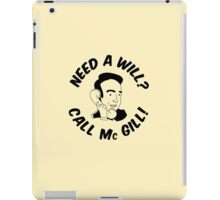 Need A Will? Call Mc Gill! iPad Case/Skin