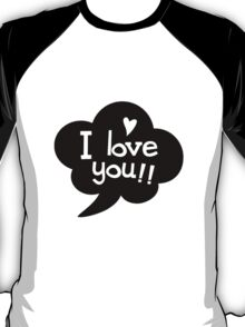 I LOVE YOU!! T-Shirt