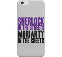 SHERLOCK IN THE STREETS MORIARTY IN THE SHEETS iPhone Case/Skin