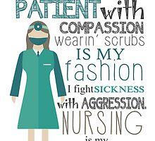 I TREAT MY PATIENT WITH COMPASSION WEARIN SCRUBS IS MY FASHION I FIGHT SICKNESS WITH AGGRESSION. NURSING IS MY PROFESSION by BADASSTEES