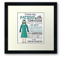 I TREAT MY PATIENT WITH COMPASSION WEARIN SCRUBS IS MY FASHION I FIGHT SICKNESS WITH AGGRESSION. NURSING IS MY PROFESSION Framed Print