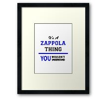 It's a ZAPPOLA thing, you wouldn't understand !! Framed Print