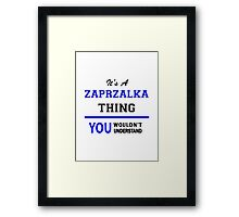 It's a ZAPRZALKA thing, you wouldn't understand !! Framed Print