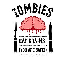 Zombies Eat Brains! You Are Safe! (3C) Photographic Print