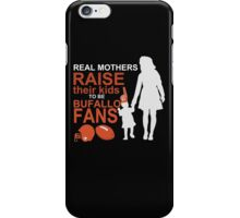 REAL MOTHERS RAISE THEIR KIDS TO BE BUFALLO FANS iPhone Case/Skin