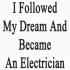 I Followed My Dream And Became An Electrician  by supernova23