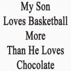 My Son Loves Basketball More Than He Loves Chocolate  by supernova23
