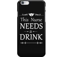 THIS NURSE NEEDS A DRINK iPhone Case/Skin