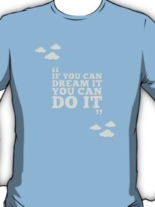 Walt Disney Quote - If You Can Dream It, You Can Do It T-Shirt