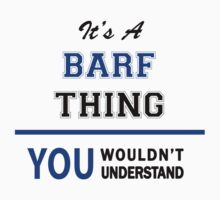 It's a BARF thing, you wouldn't understand !! by thinging