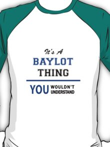 It's a BAYLOT thing, you wouldn't understand !! T-Shirt