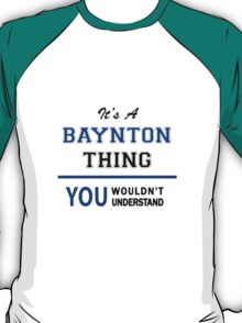 It's a BAYNTON thing, you wouldn't understand !! T-Shirt