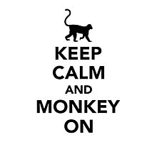 Keep calm and monkey on Photographic Print