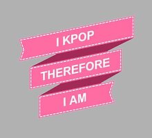 I KPOP THEREFORE I AM - GREY by CynthiaAd