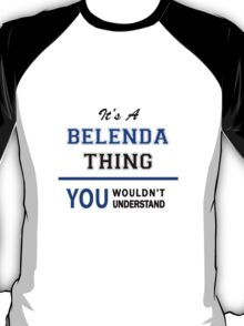 It's a BELENDA thing, you wouldn't understand !! T-Shirt