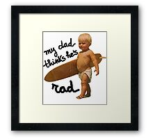 My dad thinks he's rad - Baby surfer Framed Print