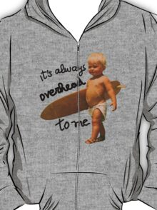 It's always overhead to me - SurferMagazine Baby T-Shirt