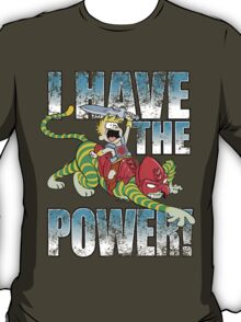 I HAVE THE POWER!!! T-Shirt