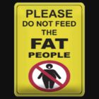 Please Don't Feed the Fat People by GreasyGrandma