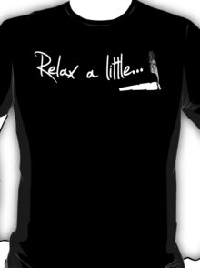 Relax a little T-Shirt
