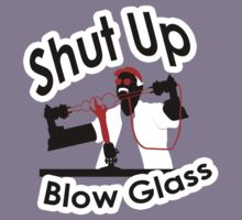 Shut Up & Blow Glass by themoch