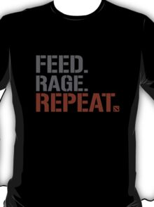 Feed.Rage.Repeat  T-Shirt