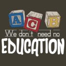 We Don&#x27;t Need No Education by Heather Daniels