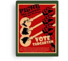 Vote Targaryen! OVERTHROW THE USURPERS! Canvas Print