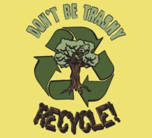 DON'T BE TRASHY..RECYCLE! Kids Clothes