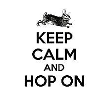 Keep Calm and Hop On Photographic Print