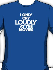 I only cry loudly at the movies T-Shirt