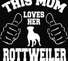 THIS MOM LOVES HER ROTTWEILER by BADASSTEES