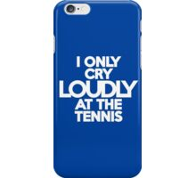 I only cry loudly at the tennis iPhone Case/Skin