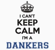 I cant keep calm Im a DANKERS by icanting
