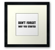 Don't Forget Why You Started Framed Print