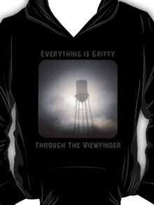 Everything is Gritty Through the Viewfinder (TtV) T-Shirt