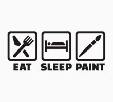 Eat sleep paint by Designzz