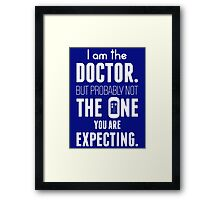 I Am The Doctor But Probably Not The One You Are Expecting Framed Print
