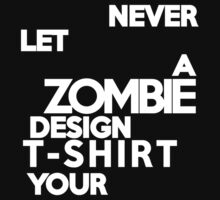 Never let a zombie design t-shirt your Kids Clothes