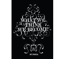 "Buddha ""What we think we become"" Photographic Print"