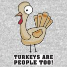 Turkeys are people too! by Tiffany Atkin