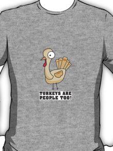 Turkeys are people too! T-Shirt