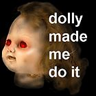 Dolly Made Me Do It by Bad Dolly