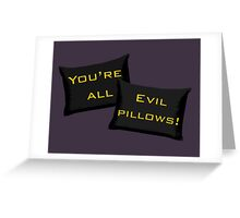 Evil Pillows! Greeting Card