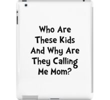 Kids Calling Me Mom iPad Case/Skin